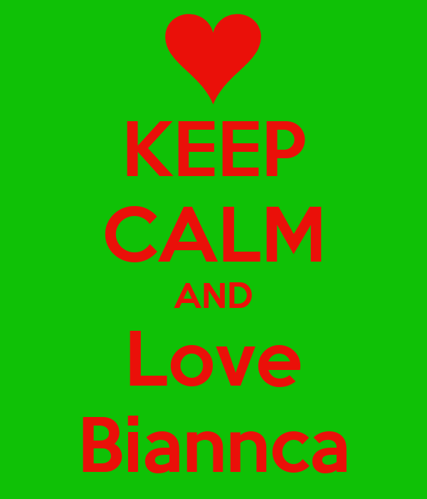 KEEP CALM AND Love Biannca