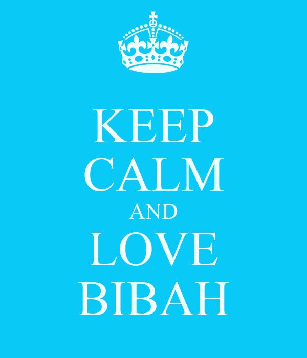 KEEP CALM AND LOVE BIBAH