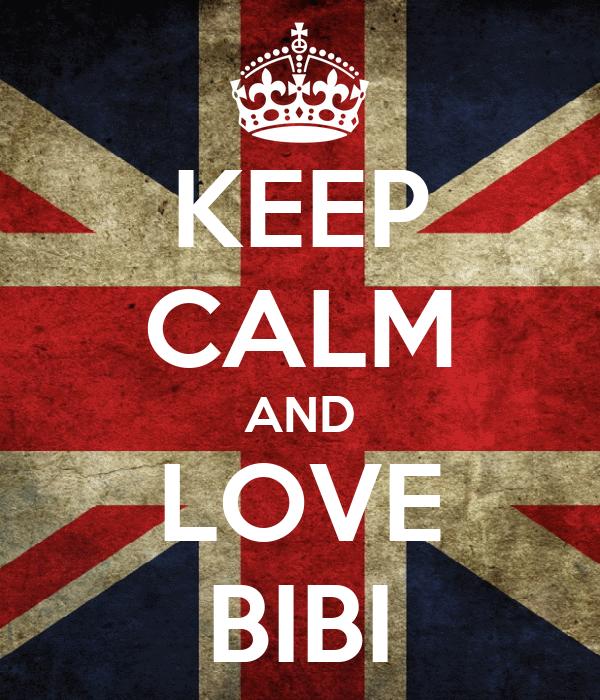 KEEP CALM AND LOVE BIBI