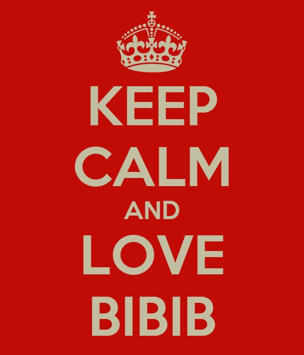 KEEP CALM AND LOVE BIBIB
