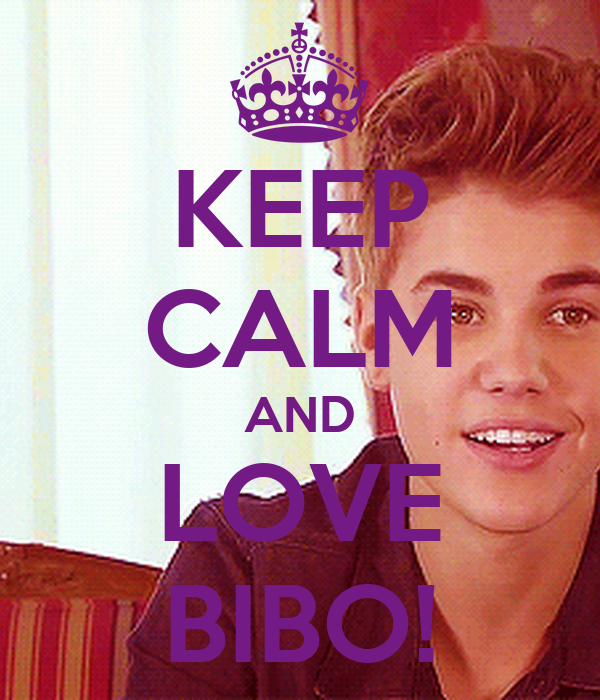 KEEP CALM AND LOVE BIBO!