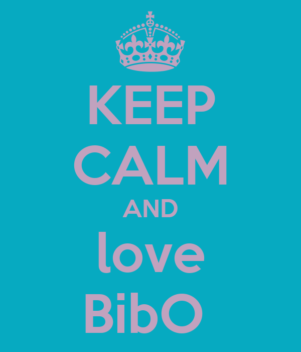 KEEP CALM AND love BibO