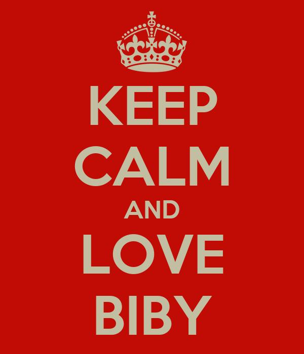KEEP CALM AND LOVE BIBY