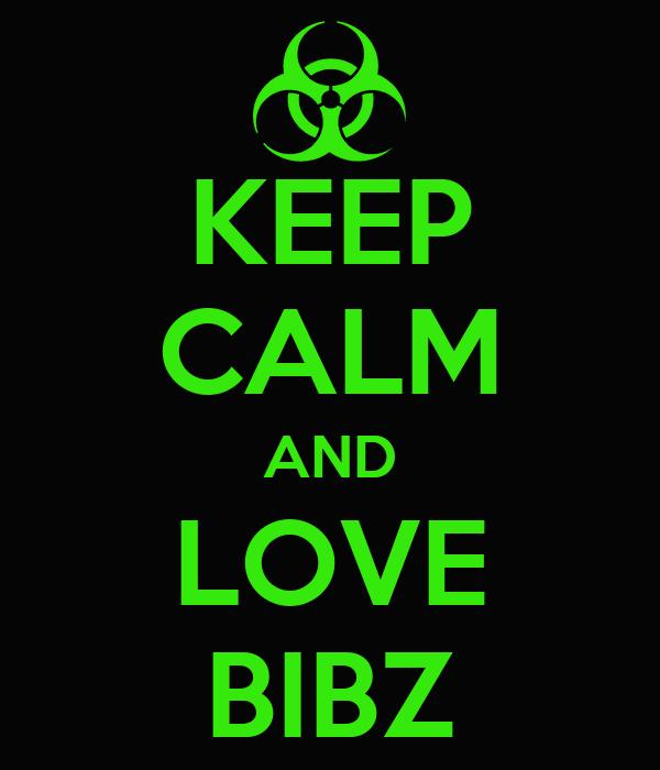 KEEP CALM AND LOVE BIBZ