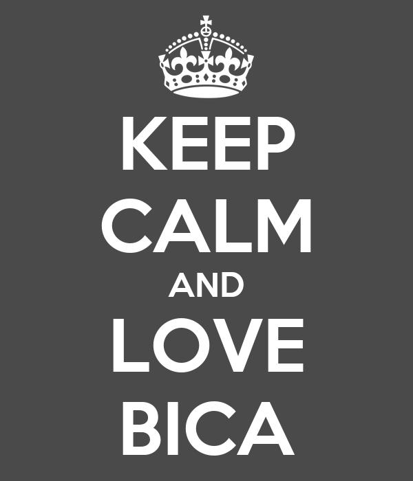 KEEP CALM AND LOVE BICA