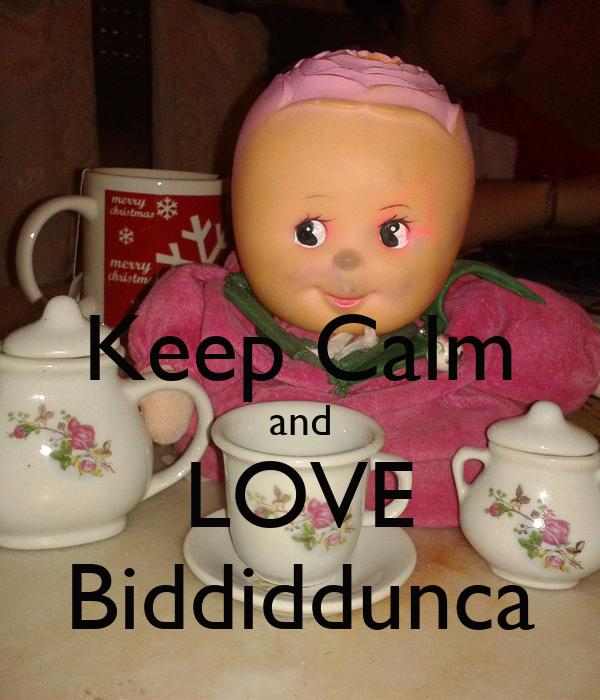 Keep Calm and LOVE Biddiddunca
