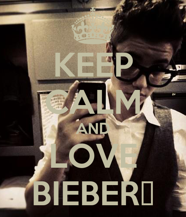 KEEP CALM AND LOVE BIEBER♥