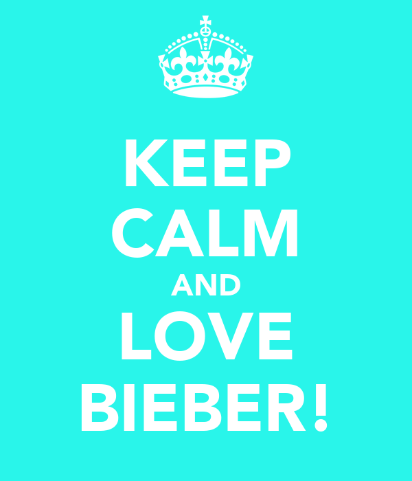 KEEP CALM AND LOVE BIEBER!