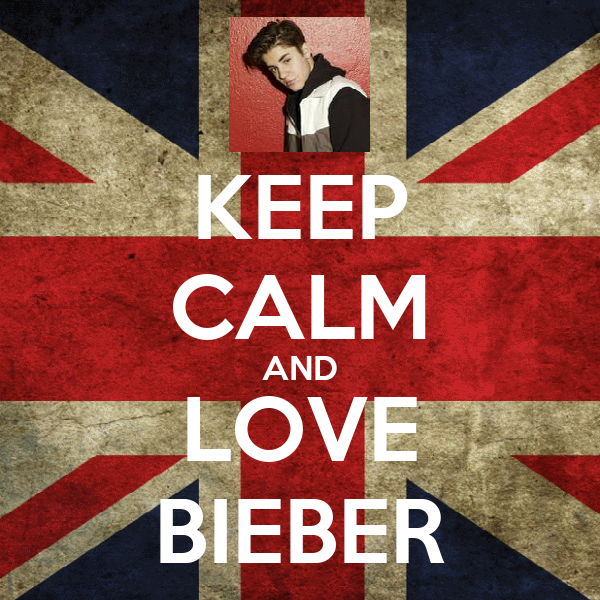 KEEP CALM AND LOVE BIEBER