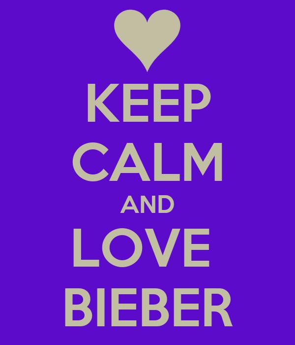 KEEP CALM AND LOVE  BIEBER