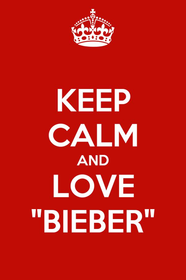 "KEEP CALM AND LOVE ""BIEBER"""