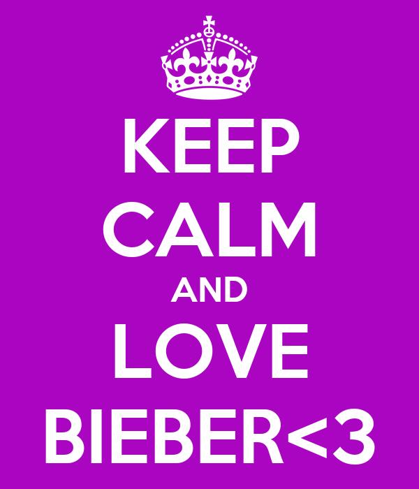 KEEP CALM AND LOVE BIEBER<3