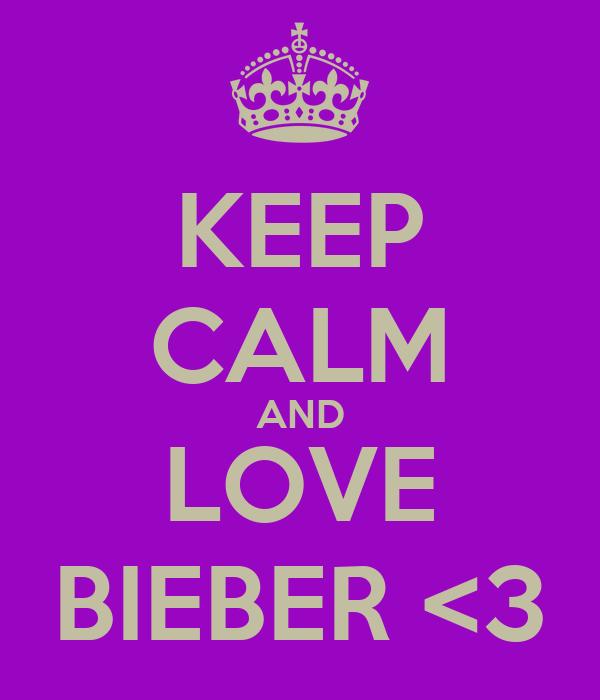 KEEP CALM AND LOVE BIEBER <3