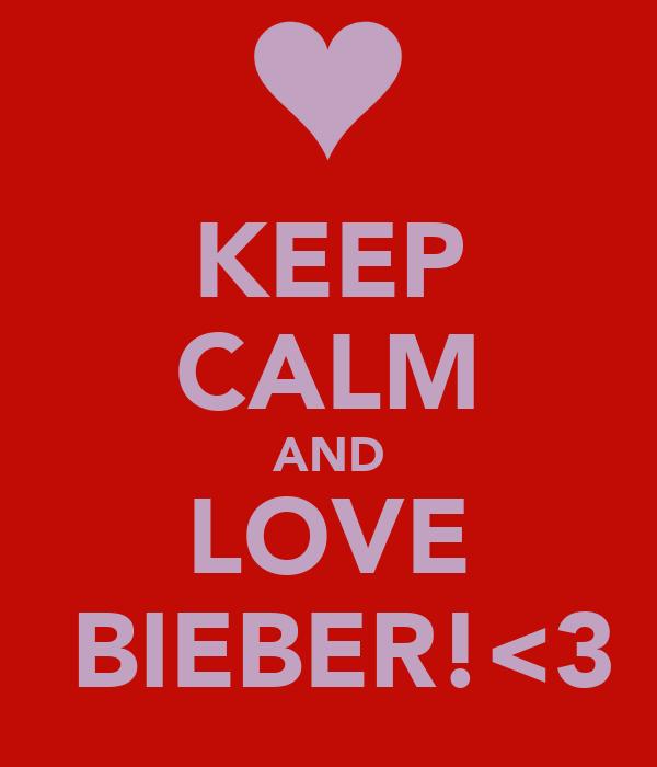 KEEP CALM AND LOVE  BIEBER!<3