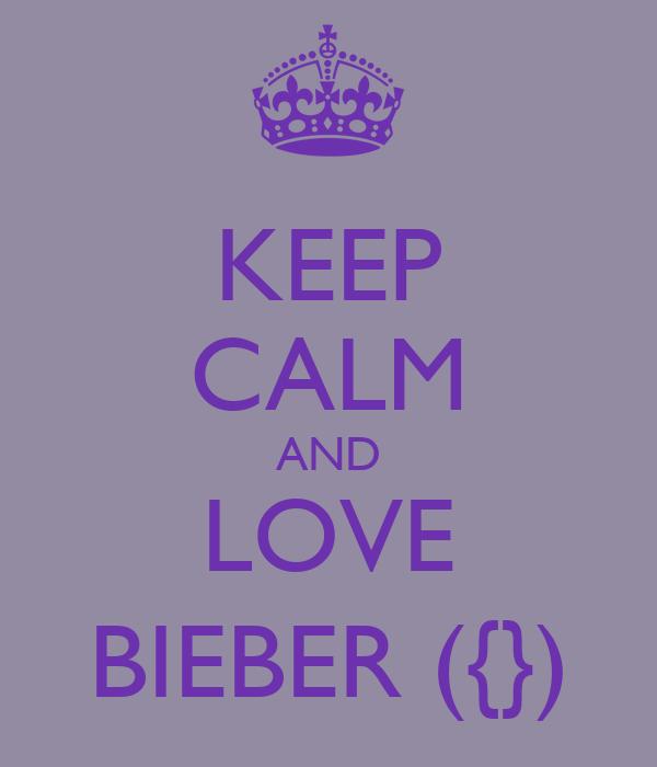 KEEP CALM AND LOVE BIEBER ({})