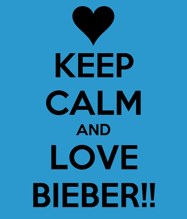 KEEP CALM AND LOVE BIEBER!!