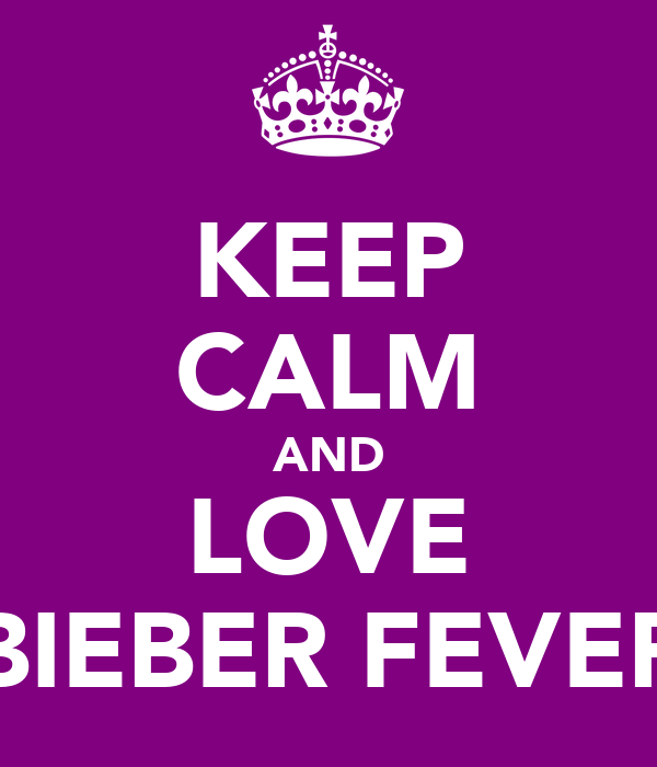 KEEP CALM AND LOVE BIEBER FEVER