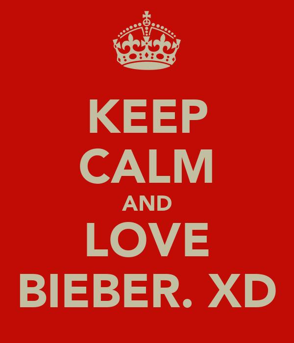 KEEP CALM AND LOVE BIEBER. XD
