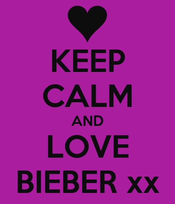 KEEP CALM AND LOVE BIEBER xx