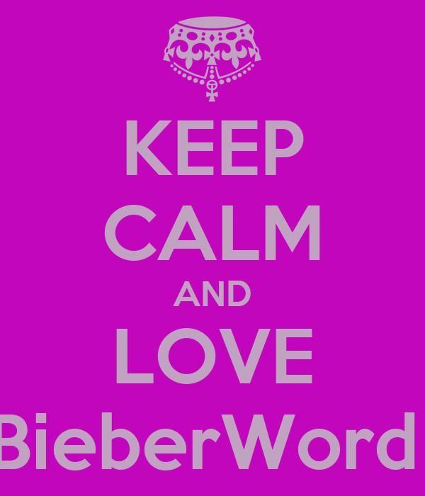 KEEP CALM AND LOVE BieberWord