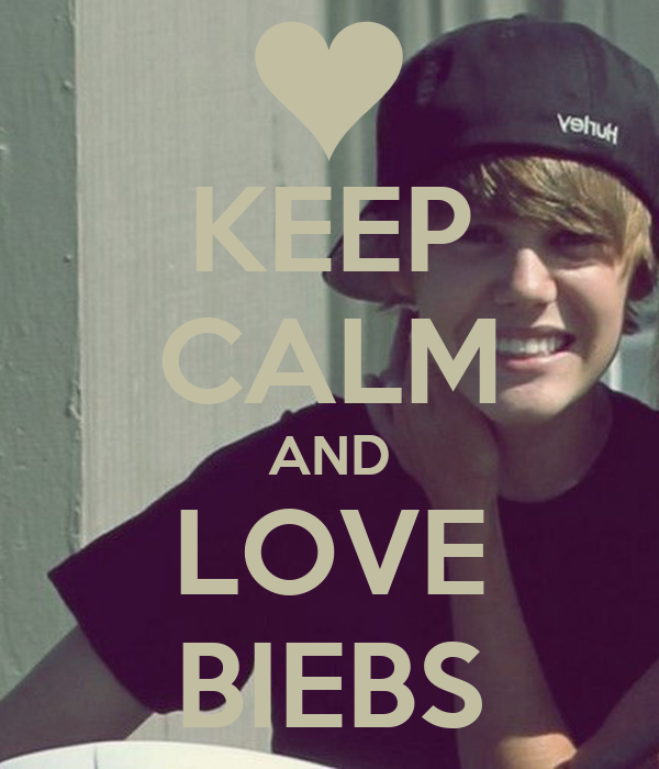 KEEP CALM AND LOVE BIEBS
