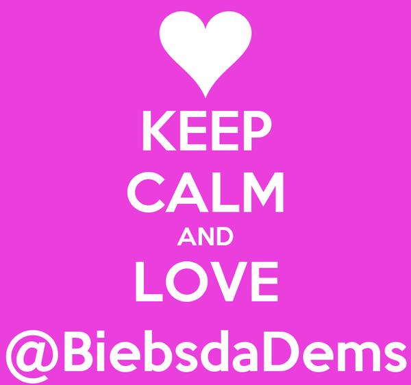 KEEP CALM AND LOVE @BiebsdaDems