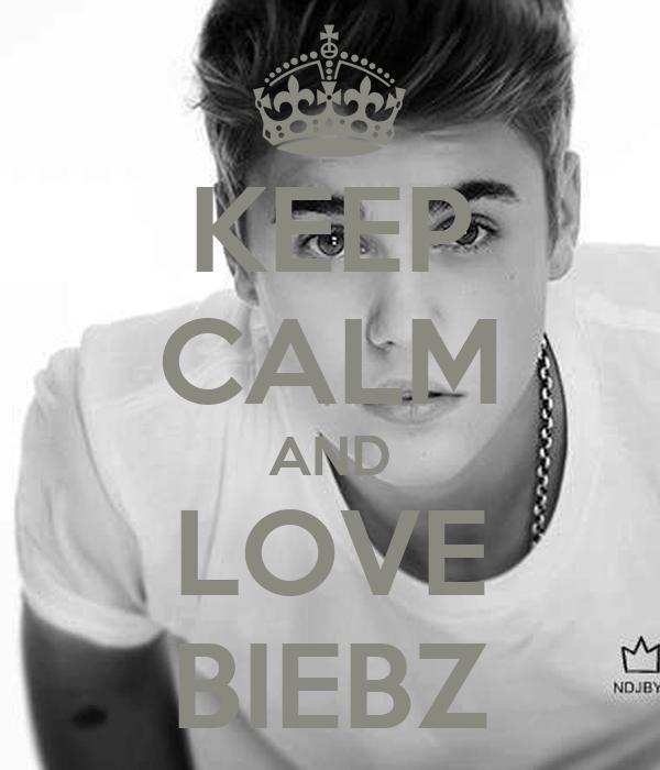 KEEP CALM AND LOVE BIEBZ