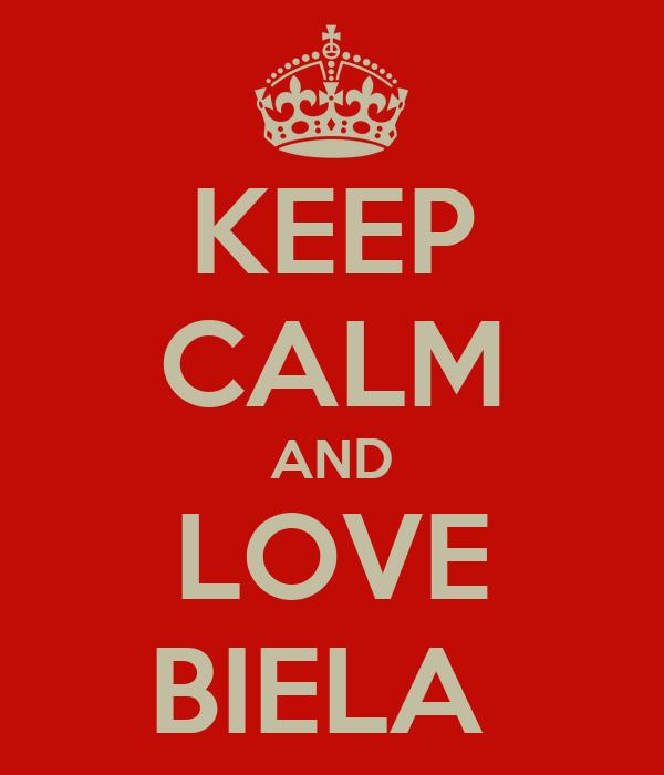 KEEP CALM AND LOVE BIELA