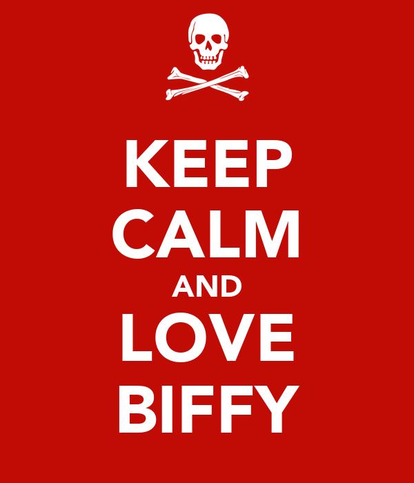 KEEP CALM AND LOVE BIFFY