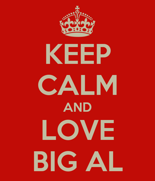 KEEP CALM AND LOVE BIG AL