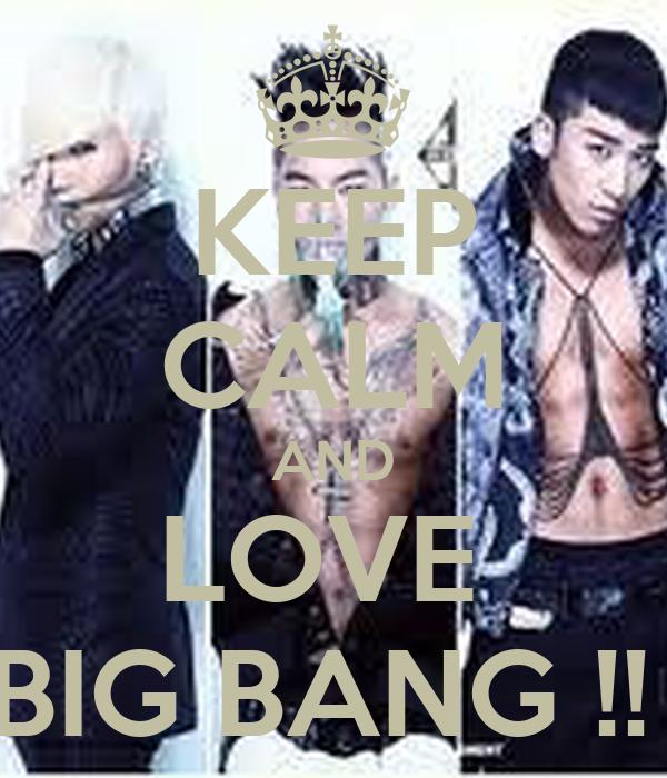 KEEP CALM AND LOVE  BIG BANG !!
