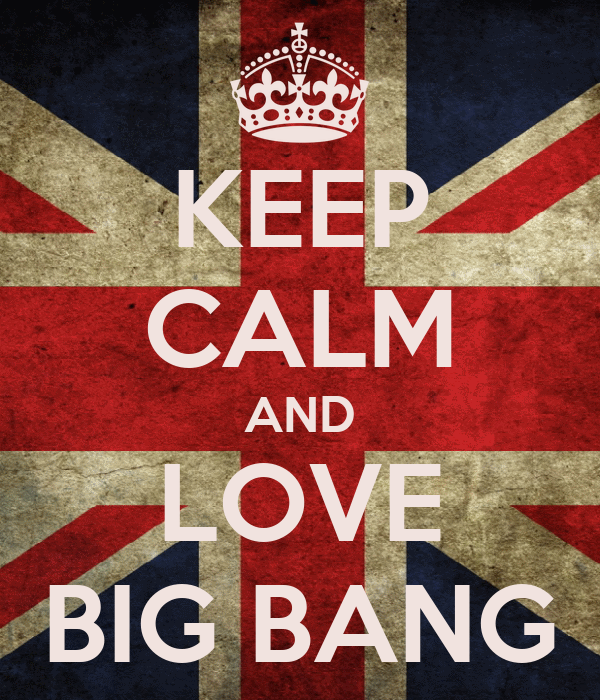 KEEP CALM AND LOVE BIG BANG