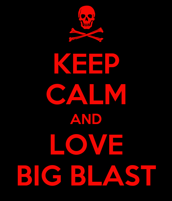 KEEP CALM AND LOVE BIG BLAST