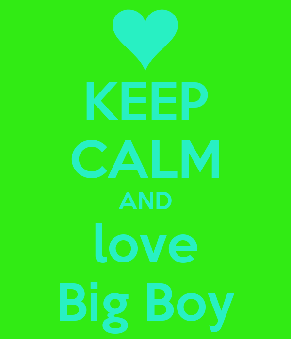 KEEP CALM AND love Big Boy