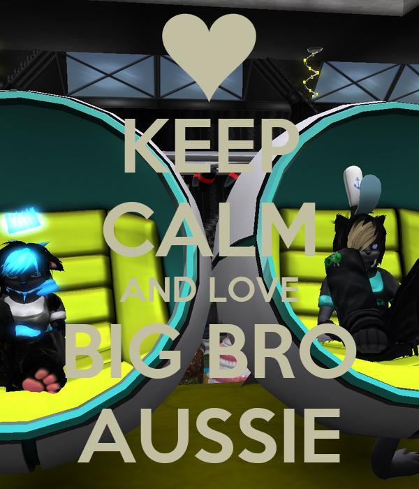 KEEP CALM AND LOVE BIG BRO AUSSIE