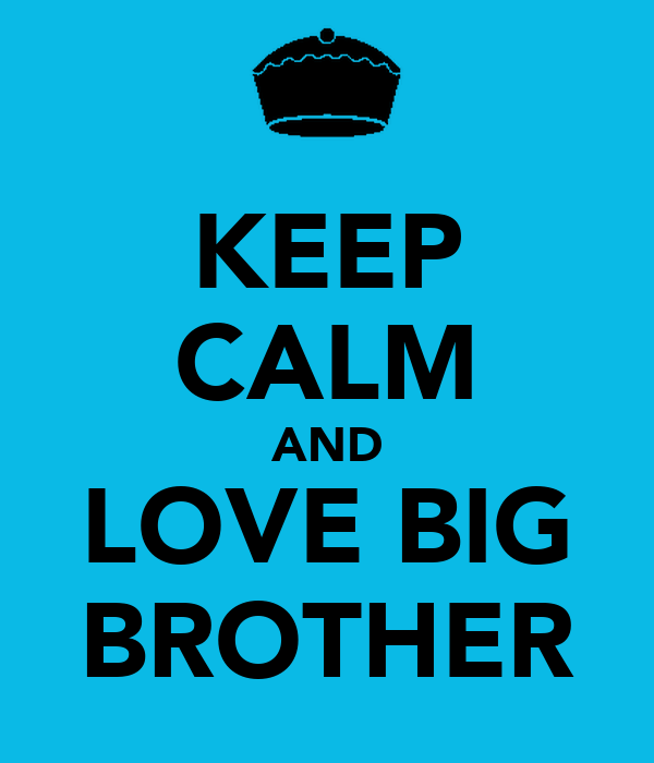 KEEP CALM AND LOVE BIG BROTHER