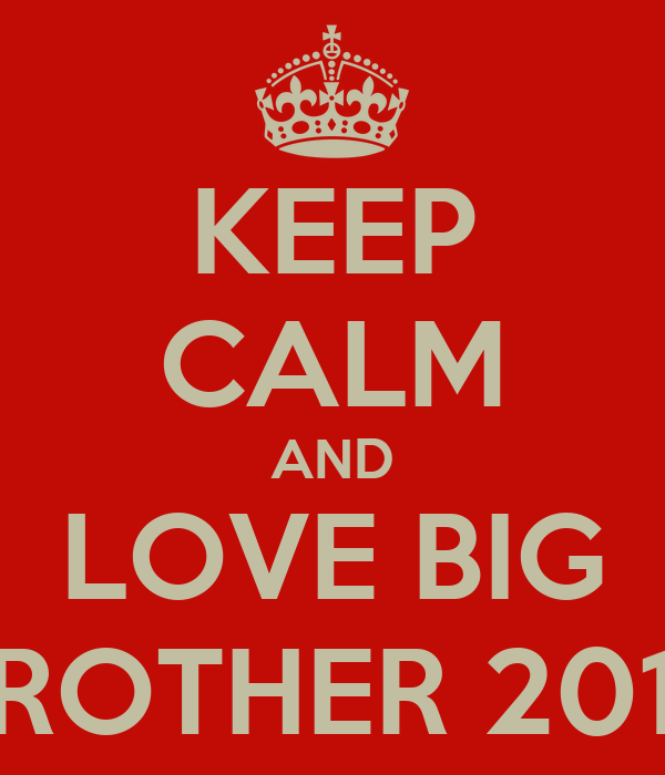 KEEP CALM AND LOVE BIG BROTHER 2012