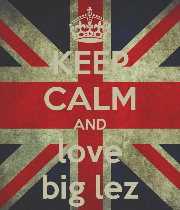 KEEP CALM AND love big lez