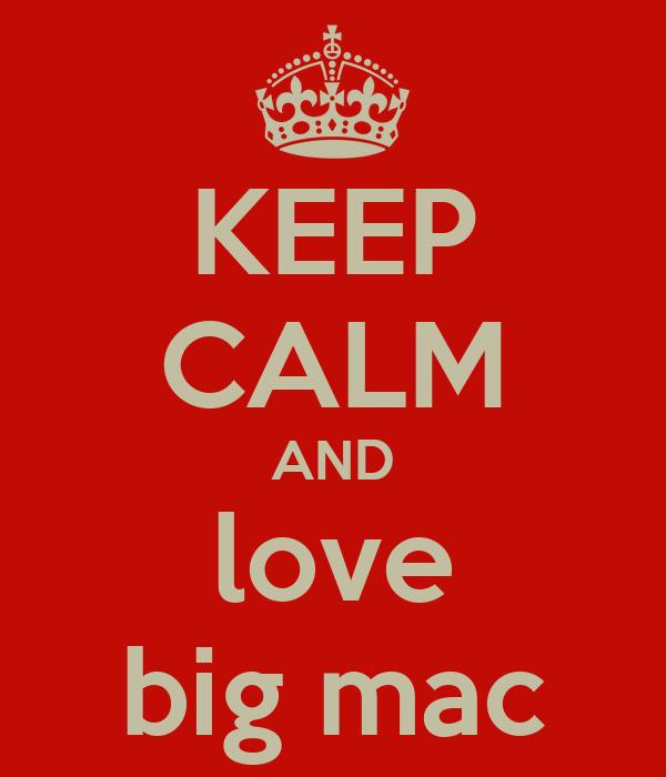 KEEP CALM AND love big mac