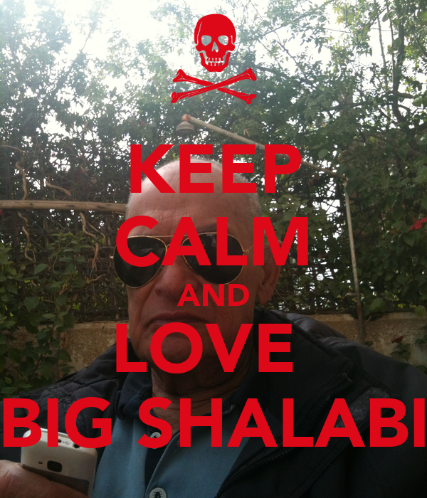 KEEP CALM AND LOVE  BIG SHALABI