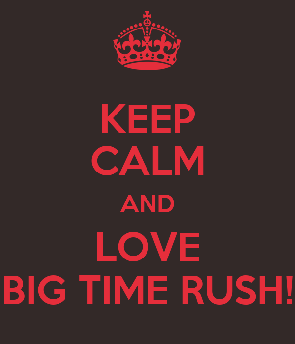 KEEP CALM AND LOVE BIG TIME RUSH!