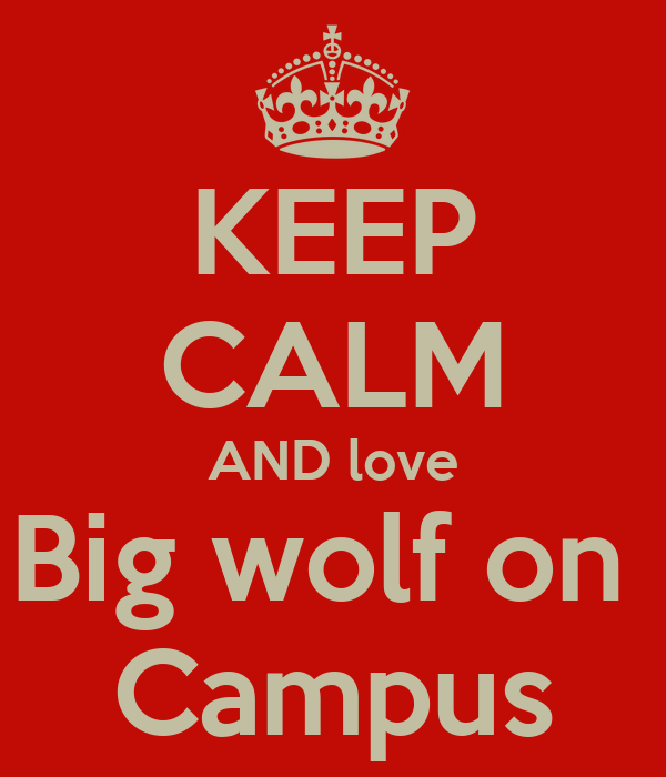 KEEP CALM AND love Big wolf on  Campus