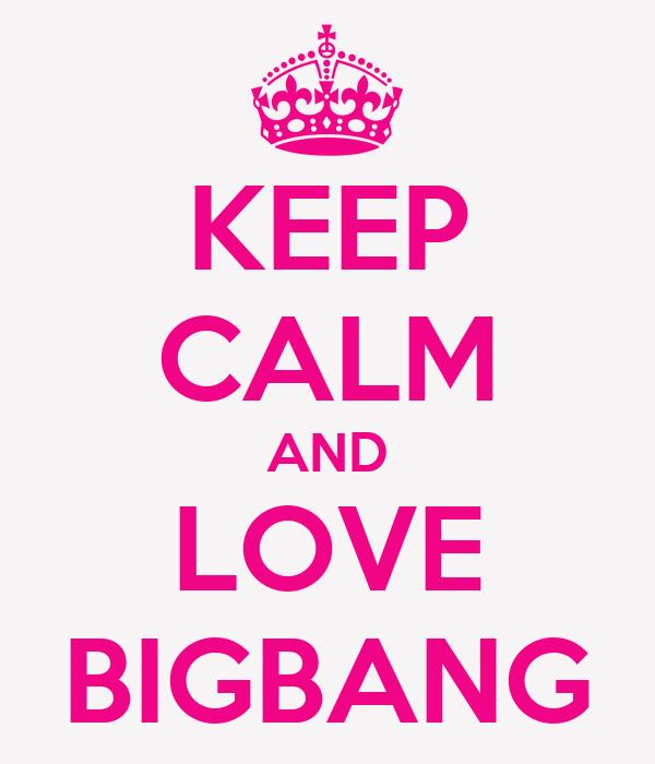 KEEP CALM AND LOVE BIGBANG
