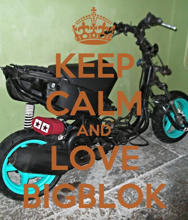 KEEP CALM AND LOVE BIGBLOK
