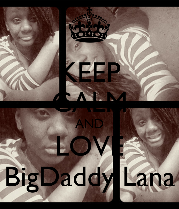 KEEP CALM AND LOVE BigDaddy Lana