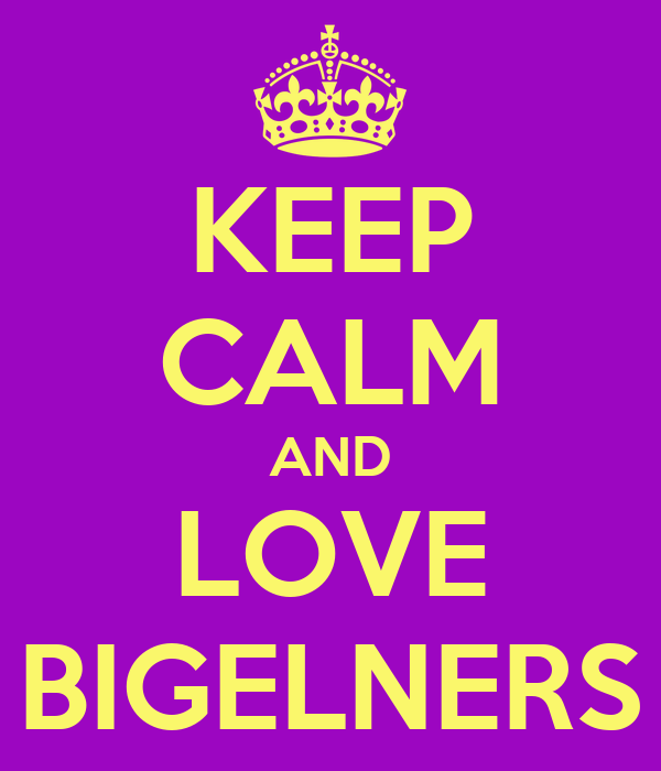 KEEP CALM AND LOVE BIGELNERS