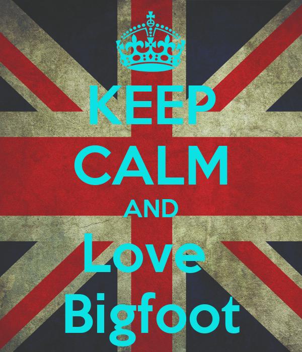 KEEP CALM AND Love  Bigfoot