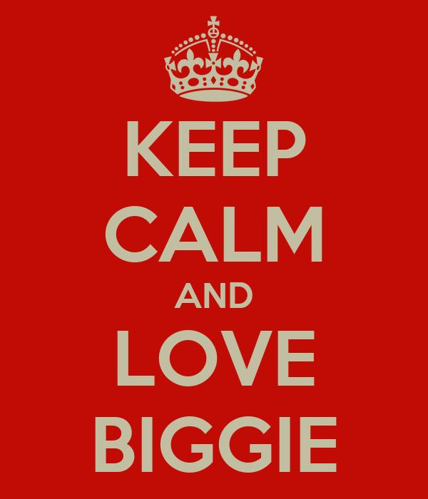 KEEP CALM AND LOVE BIGGIE