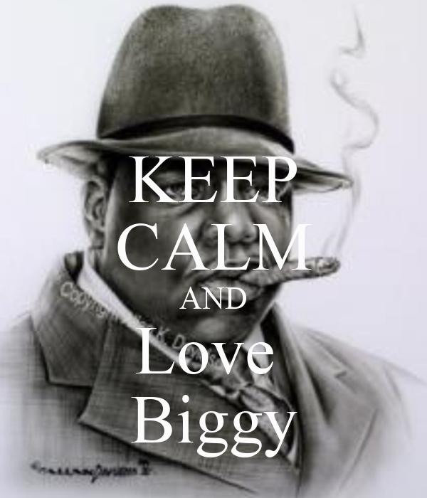 KEEP CALM AND Love  Biggy