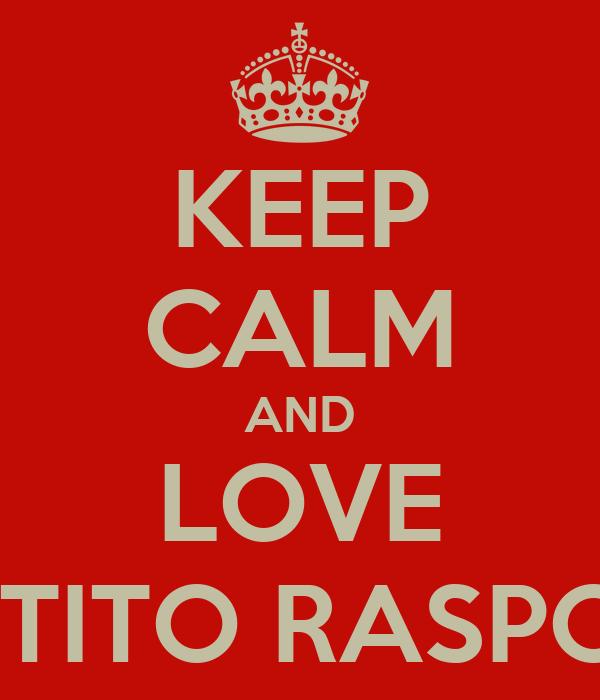KEEP CALM AND LOVE BIGOTITO RASPOSÓN